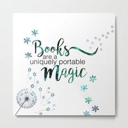 Books are a uniquely portable magic. (book quotes) Metal Print