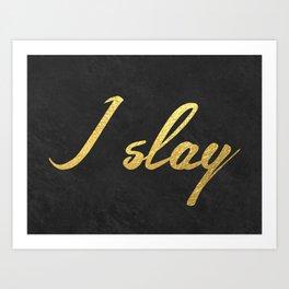 I slay ( gold typography) Art Print