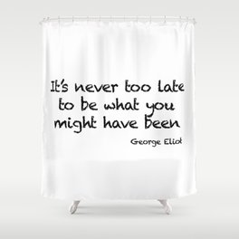 It's never too late Shower Curtain