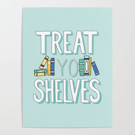 Treat Yo Shelves - Book Nerd Quote Poster
