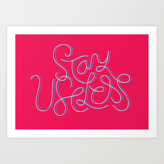 Stay Useless Art Print