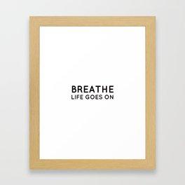 BREATHE - LIFE GOES ON Framed Art Print