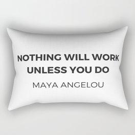 Maya Angelou Inspiration Quotes -  Nothing will work unless you do Rectangular Pillow
