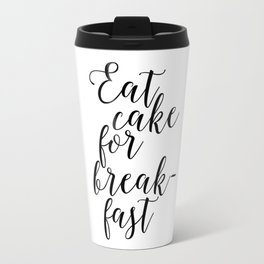 Funny Quote Eat Cake For Breakfast Funny Wall Art Printable Wall Art Typography Print Comic Quote Travel Mug
