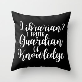 Librarian? I Prefer Guardian of Knowledge (Inverted) Throw Pillow