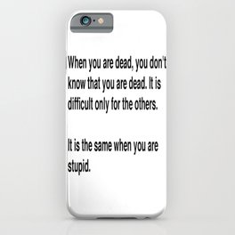 When You Are Dead You Do Not Know You Are Dead iPhone Case