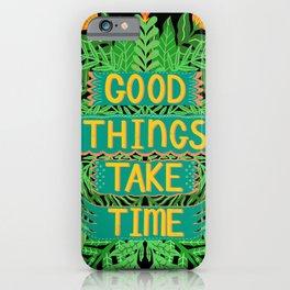 Good things take time Dark version iPhone Case