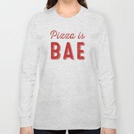 Pizza is BAE Long Sleeve T-shirt
