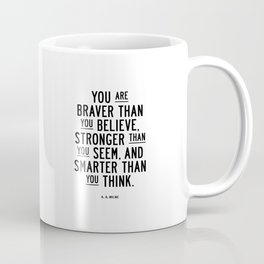 You Are Braver Than You Believe black and white monochrome typography poster design bedroom wall art Coffee Mug
