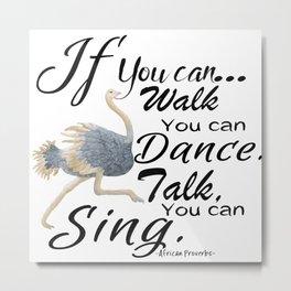 Walk, Dance, Talk & Sing Metal Print
