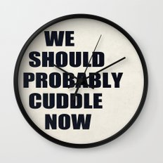 We should probably cuddle now Wall Clock