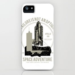 Space Adventure Failure Is Not An Option iPhone Case