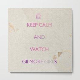 KEEP CALM and watch Gilmore Girls Metal Print