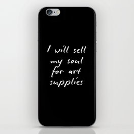 I will sell my soul for art supplies. iPhone Skin