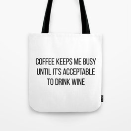 Coffee Keeps Me Busy Until It's Acceptable to Drink Wine Tote Bag