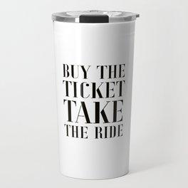 Buy the ticket, take the ride Travel Mug