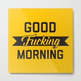 Good Fucking Morning, Funny Quote Metal Print