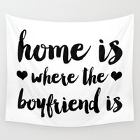 boyfriend Wall Tapestries featuring Home is where the boyfriend is by Allyson Johnson