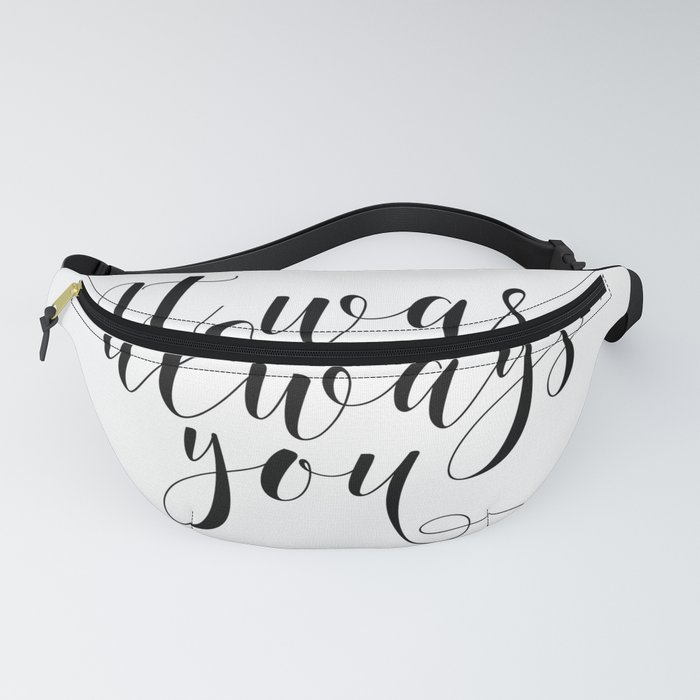 It was always you sign, romantic sign, bridal shower sign, wedding love sign, engagement party sign Fanny Pack