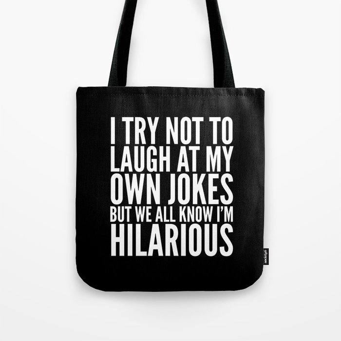 I Try Not To Laugh At My Own Jokes Black White Tote Bag By