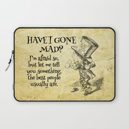 Have I gone mad? Alice in Wonderland Quote Laptop Sleeve