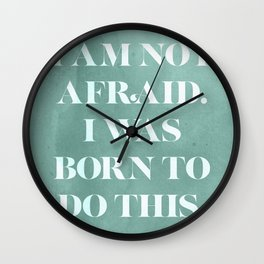 I Am Not Afraid. I Was Born To Do This. Wall Clock