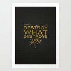 Destroy what destroys you Art Print