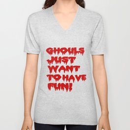 Ghouls Just Want to Have Fun! (Text)  Unisex V-Neck