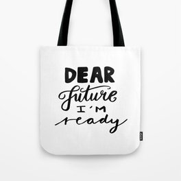 Motivational quotes - Dear future, I'm ready Tote Bag