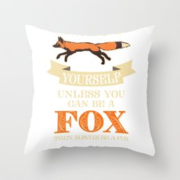 Fox Always Be Yourself Unless Can Be Fox Funny Gift Throw Pillow