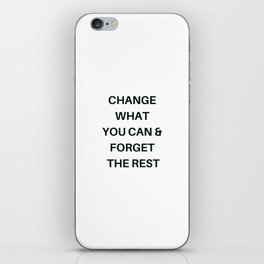 CHANGE WHAT YOU CAN AND FORGET THE REST iPhone Skin