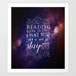 Reading gives us a place to go Art Print
