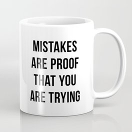 Mistakes are Proof that You are Trying Coffee Mug
