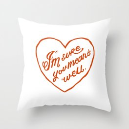 I'm Sure You Meant Well Throw Pillow