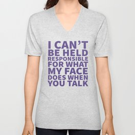 I Can't Be Held Responsible For What My Face Does When You Talk (Ultra Violet) Unisex V-Neck