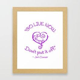 """""""GO. LIVE. NOW.  Don't put it off."""" ~ Jeri Comer Framed Art Print"""