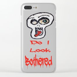 Do I look bothered? Clear iPhone Case