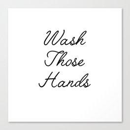 wash those hands Canvas Print