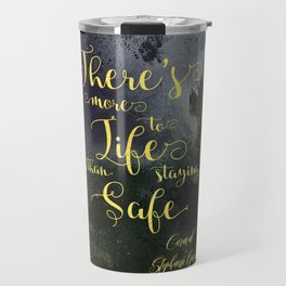 There's more to life than staying safe. Caraval Travel Mug