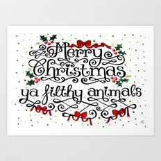 Merry Christmas Ya Filthy Animals Art Print