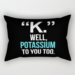 """K."" WELL, POTASSIUM TO YOU TOO (Dark) Rectangular Pillow"