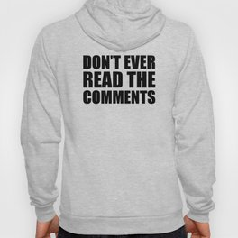 Don't Ever Read The Comments Hoody