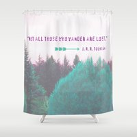 """tolkien Shower Curtains featuring Dreamland Forest - J. R. R. Tolkien Quote - """"Not all those who wander are lost."""" by Canis Picta"""
