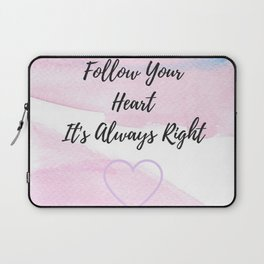 Follow your heart, its always right Laptop Sleeve