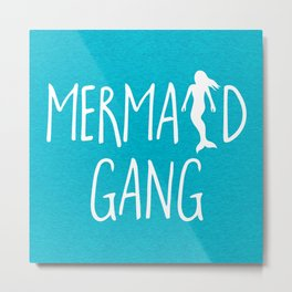 Mermaid Gang Funny Quote Metal Print