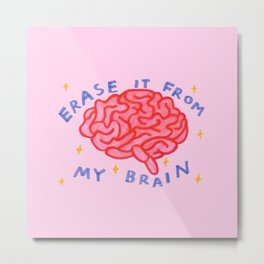 erase it from my brain Metal Print
