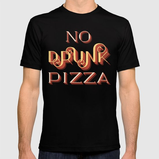 No Drunk Pizza T-shirt