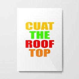 CUAT THE ROOFTOP Metal Print