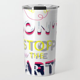 dont stop party Travel Mug