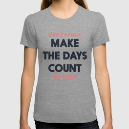 Make the days count, life quote, inspirational quotes, don't count the days, motivational saying T-shirt